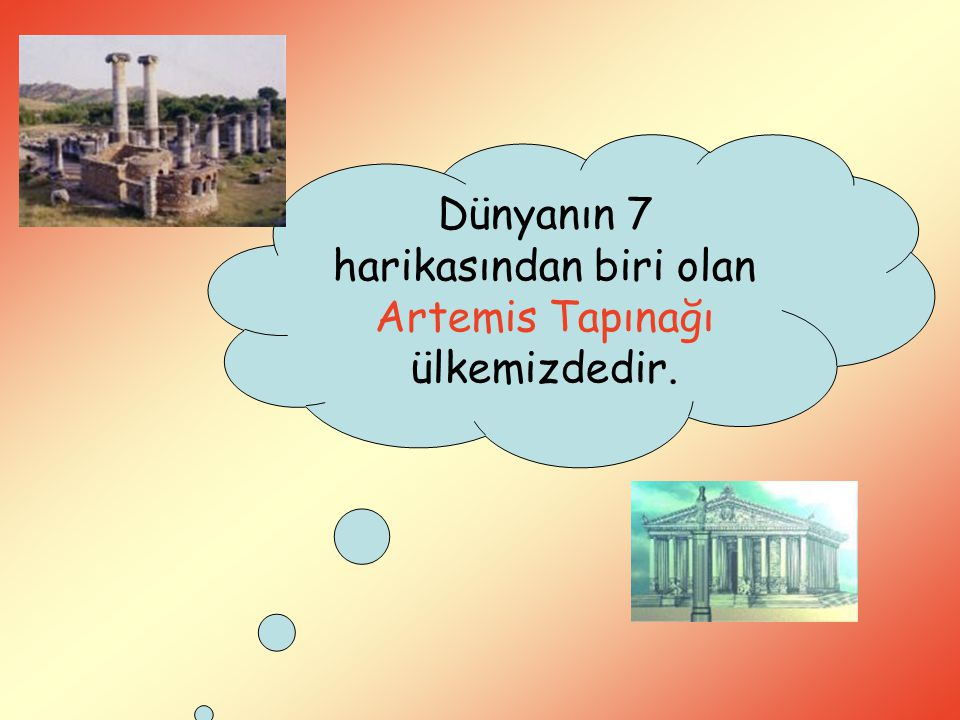 Dünyanın 7 harikasından biri olan Artemis Tapınağı ülkemizdedir.