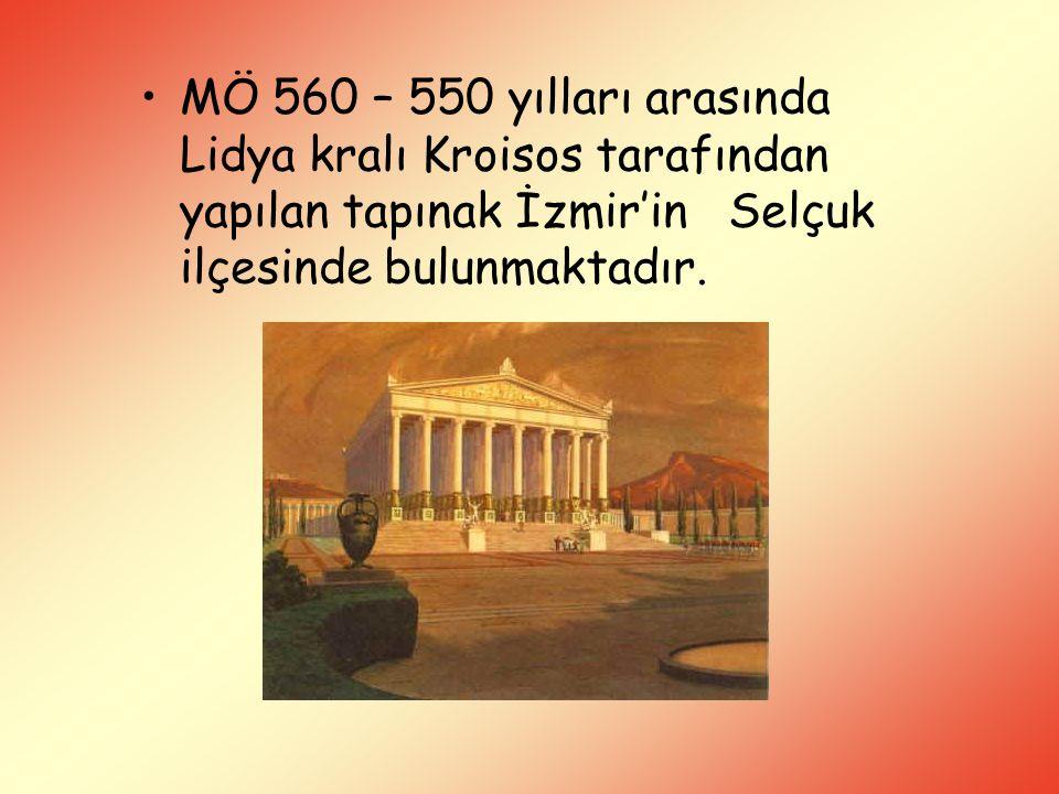 MÖ 560 – 550 yılları arasında Lidya kralı Kroisos tarafından yapılan tapınak İzmir'in Selçuk ilçesinde bulunmaktadır.
