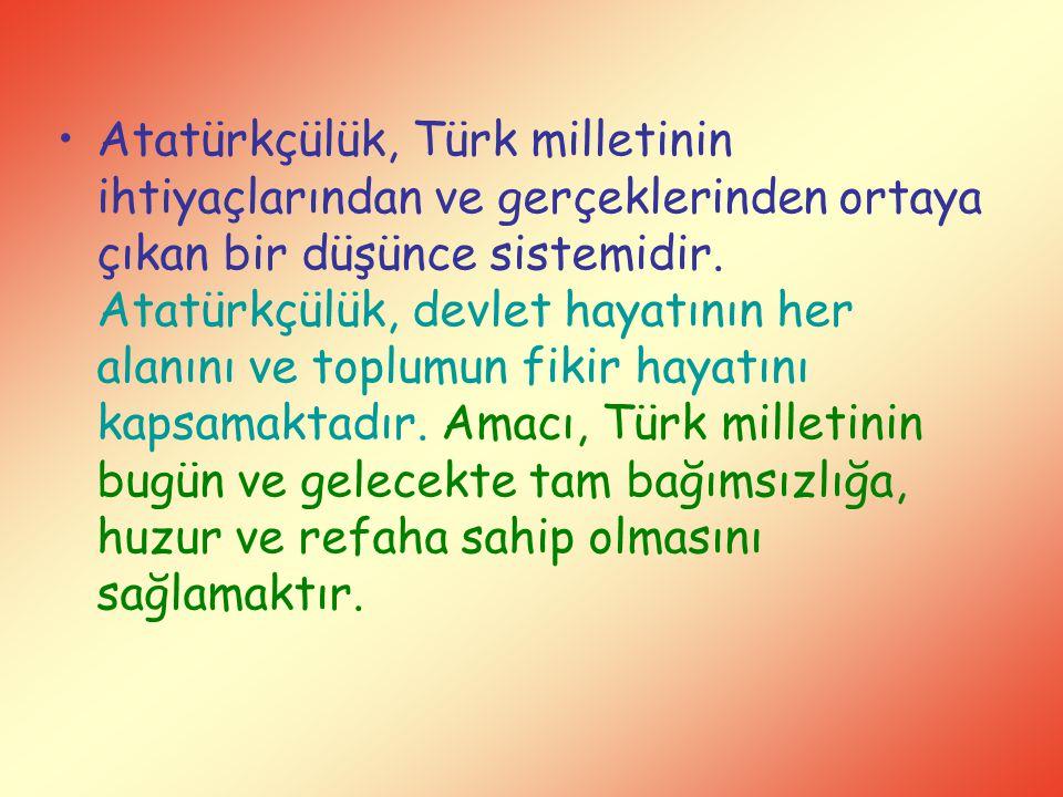 Atatürkçülük, Türk milletinin ihtiyaçlarından ve gerçeklerinden ortaya çıkan bir düşünce sistemidir.