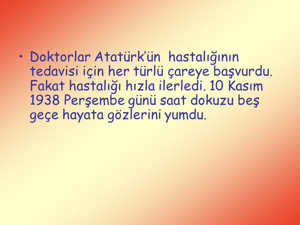Doktorlar Atatürk'ün hastalığının tedavisi için her türlü çareye başvurdu.