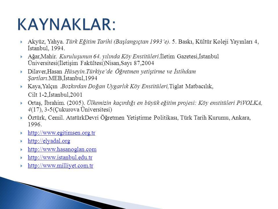 KAYNAKLAR: Akyüz, Yahya. Türk Eğitim Tarihi (Başlangıçtan 1993'e). 5. Baskı, Kültür Koleji Yayınları 4, İstanbul, 1994.