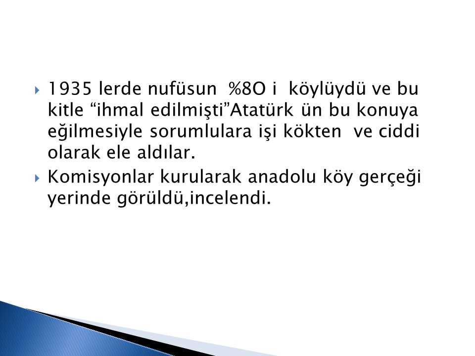 1935 lerde nufüsun %8O i köylüydü ve bu kitle ihmal edilmişti Atatürk ün bu konuya eğilmesiyle sorumlulara işi kökten ve ciddi olarak ele aldılar.