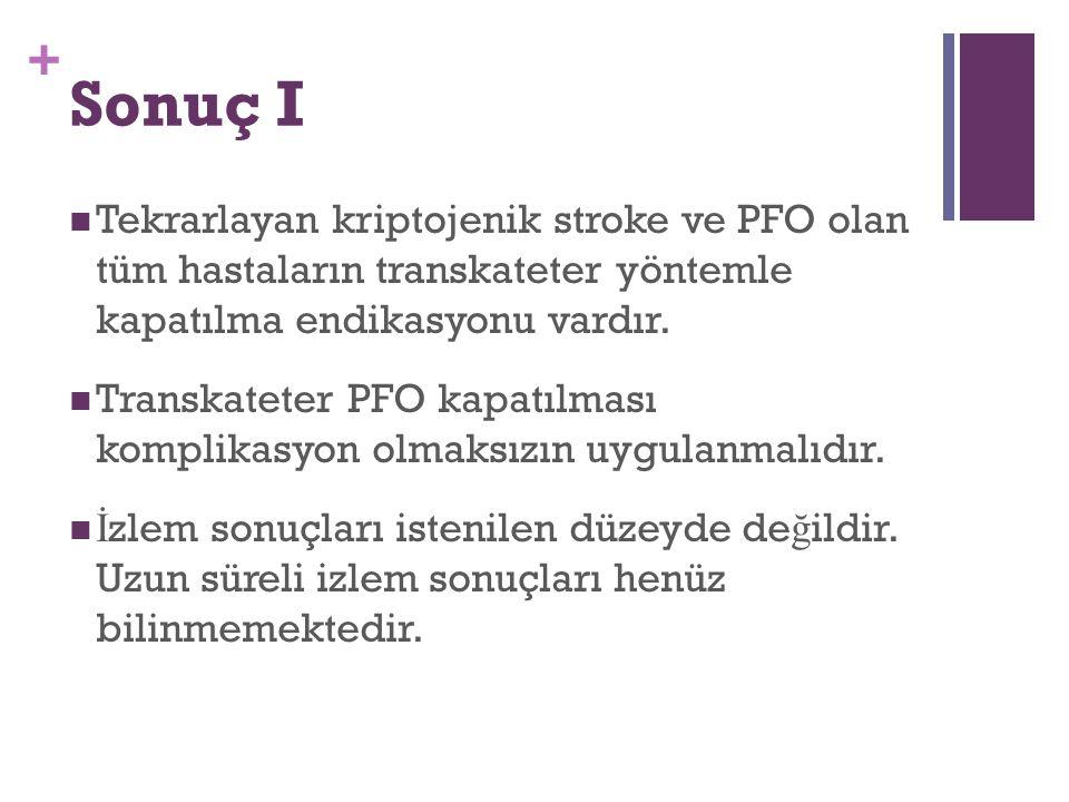 Sonuç I Tekrarlayan kriptojenik stroke ve PFO olan tüm hastaların transkateter yöntemle kapatılma endikasyonu vardır.