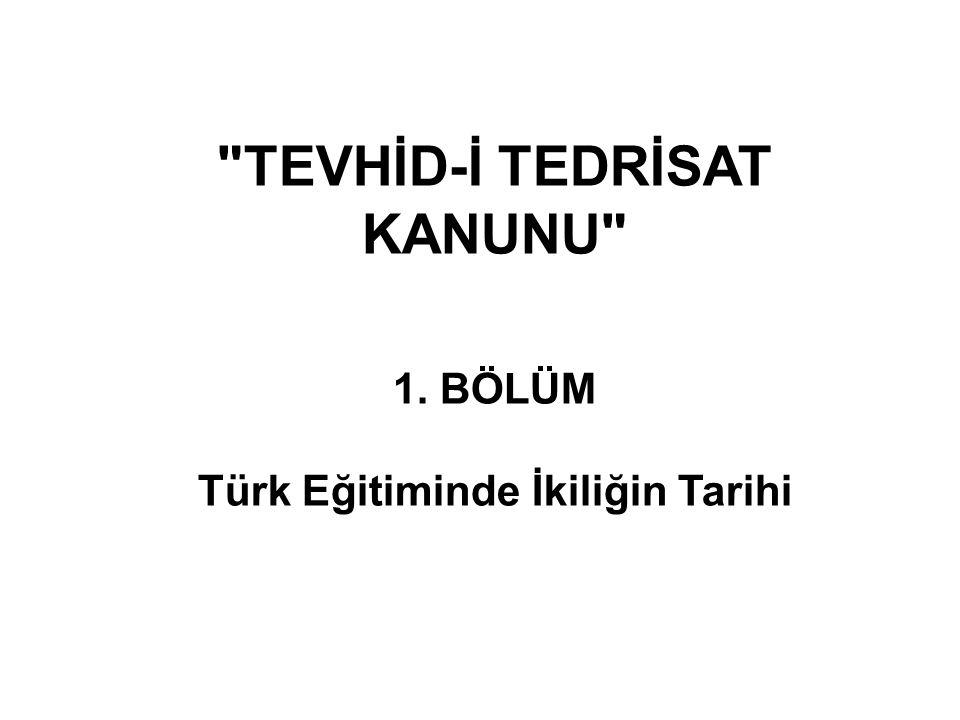 TEVHİD-İ TEDRİSAT KANUNU Türk Eğitiminde İkiliğin Tarihi