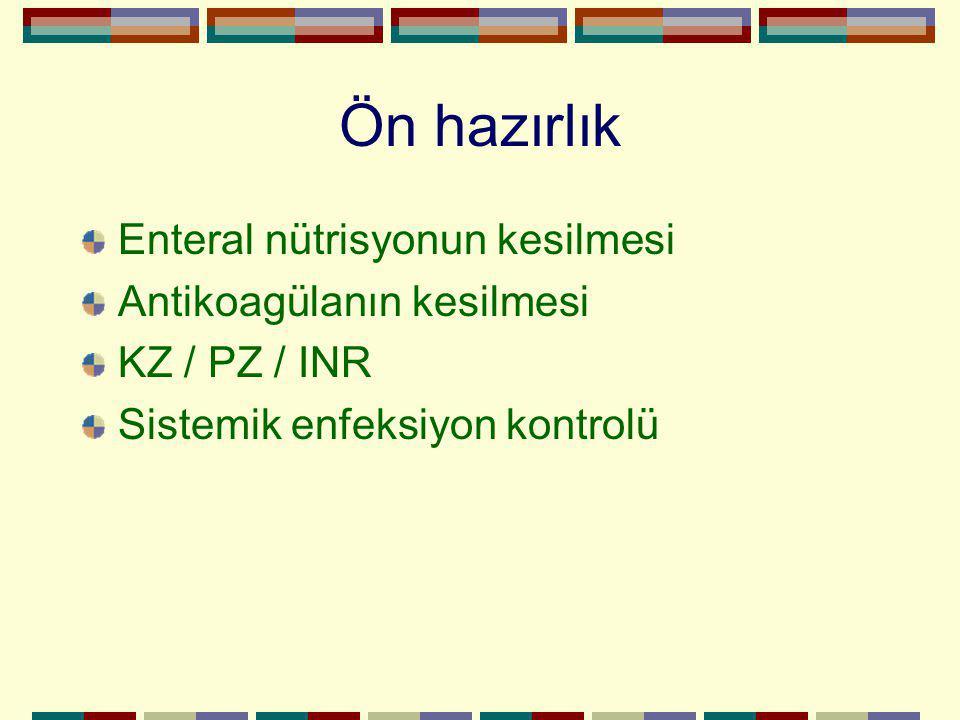 Ön hazırlık Enteral nütrisyonun kesilmesi Antikoagülanın kesilmesi