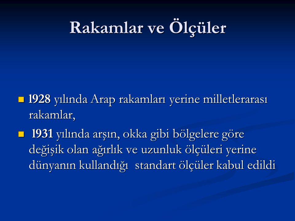 Rakamlar ve Ölçüler l928 yılında Arap rakamları yerine milletlerarası rakamlar,