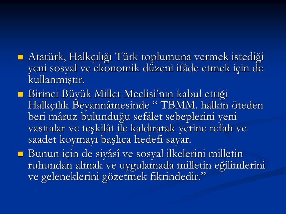 Atatürk, Halkçılığı Türk toplumuna vermek istediği yeni sosyal ve ekonomik düzeni ifâde etmek için de kullanmıştır.