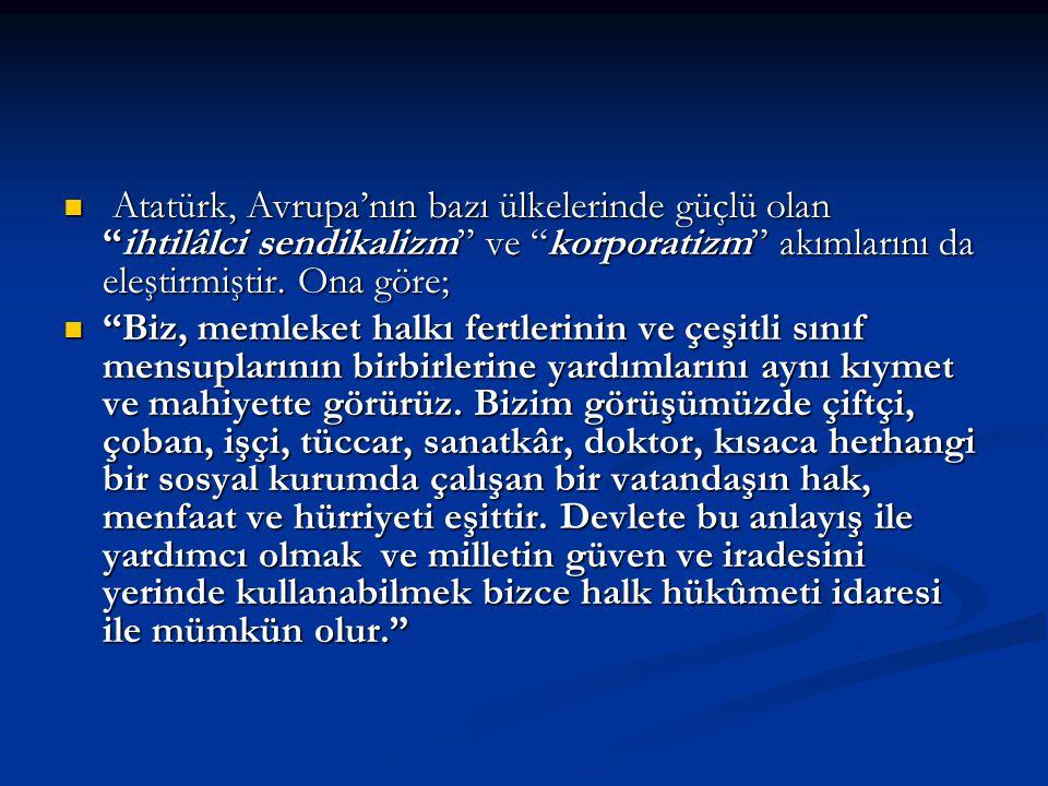 Atatürk, Avrupa'nın bazı ülkelerinde güçlü olan ihtilâlci sendikalizm ve korporatizm akımlarını da eleştirmiştir. Ona göre;