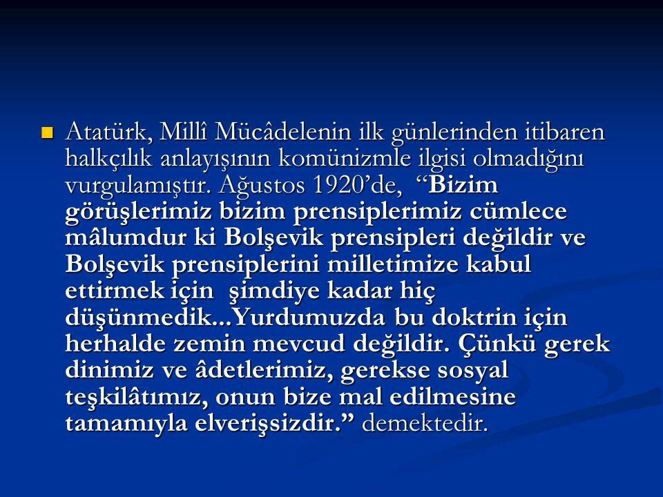 Atatürk, Millî Mücâdelenin ilk günlerinden itibaren halkçılık anlayışının komünizmle ilgisi olmadığını vurgulamıştır.