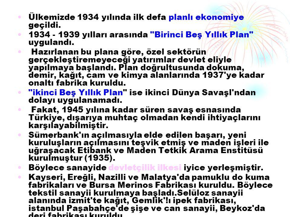 Ülkemizde 1934 yılında ilk defa planlı ekonomiye geçildi.