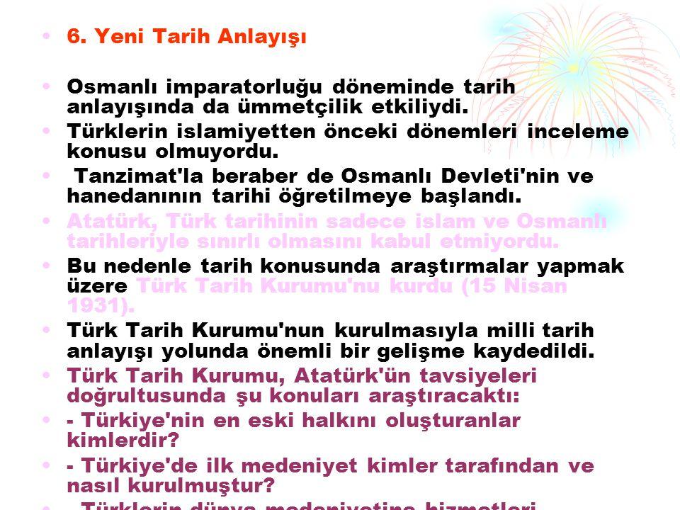 6. Yeni Tarih Anlayışı Osmanlı imparatorluğu döneminde tarih anlayışında da ümmetçilik etkiliydi.