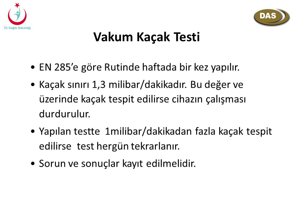 Vakum Kaçak Testi EN 285'e göre Rutinde haftada bir kez yapılır.