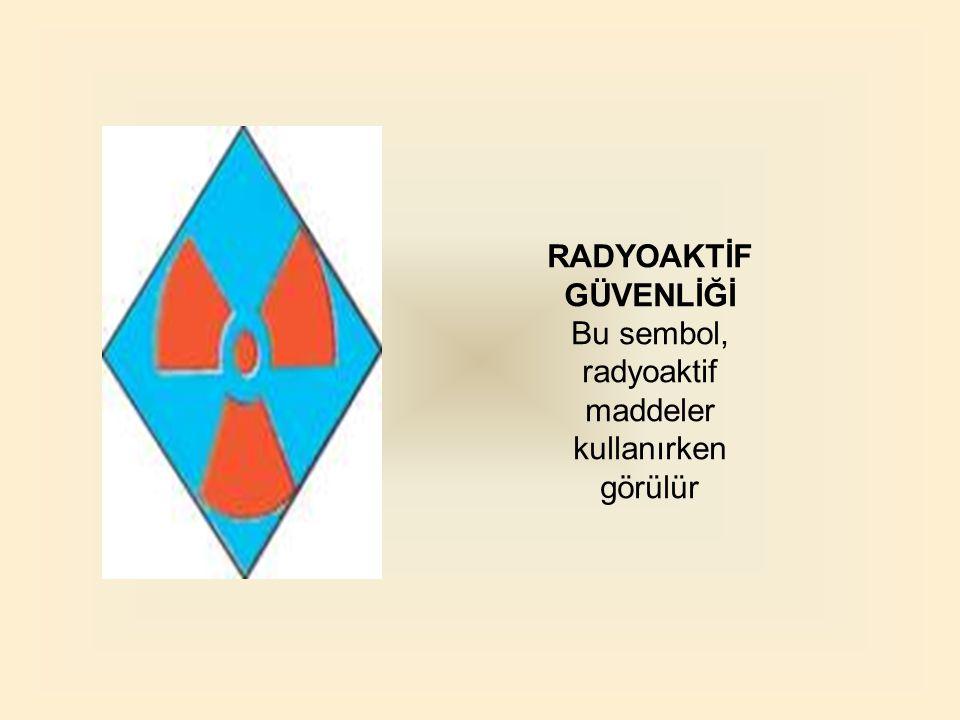 Bu sembol, radyoaktif maddeler kullanırken görülür