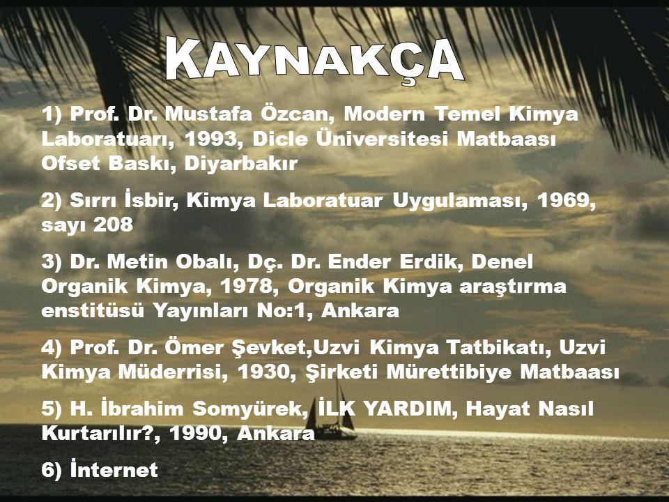 KAYNAKÇA 1) Prof. Dr. Mustafa Özcan, Modern Temel Kimya Laboratuarı, 1993, Dicle Üniversitesi Matbaası Ofset Baskı, Diyarbakır.