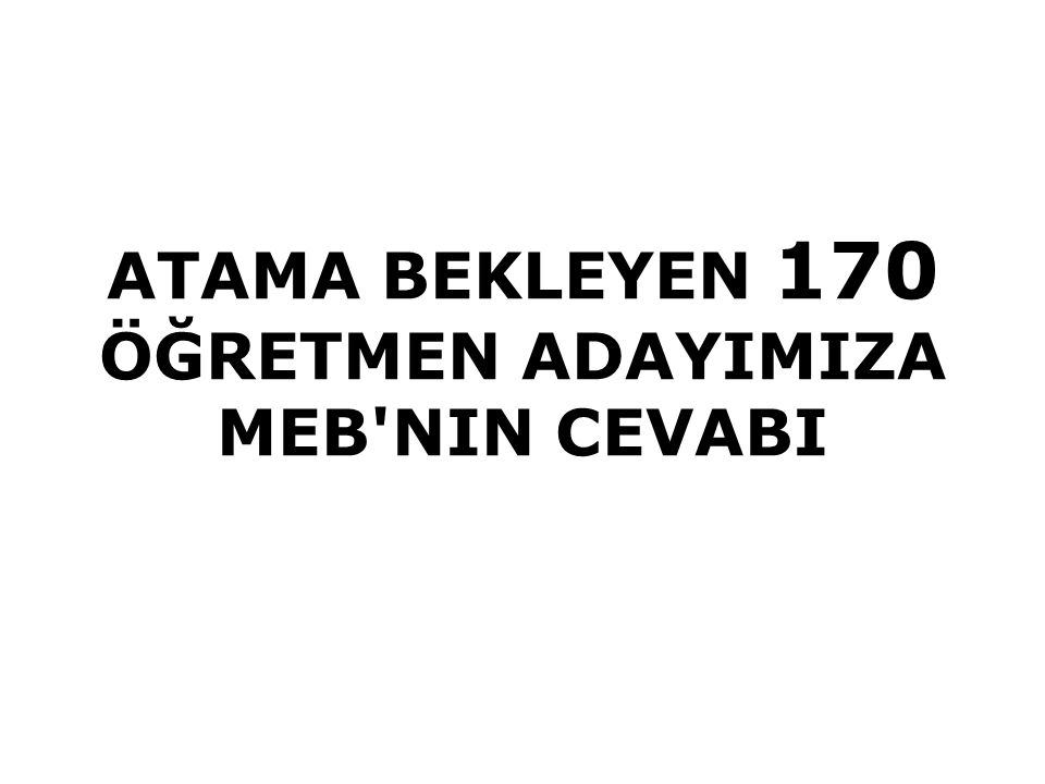 ATAMA BEKLEYEN 170 ÖĞRETMEN ADAYIMIZA MEB NIN CEVABI