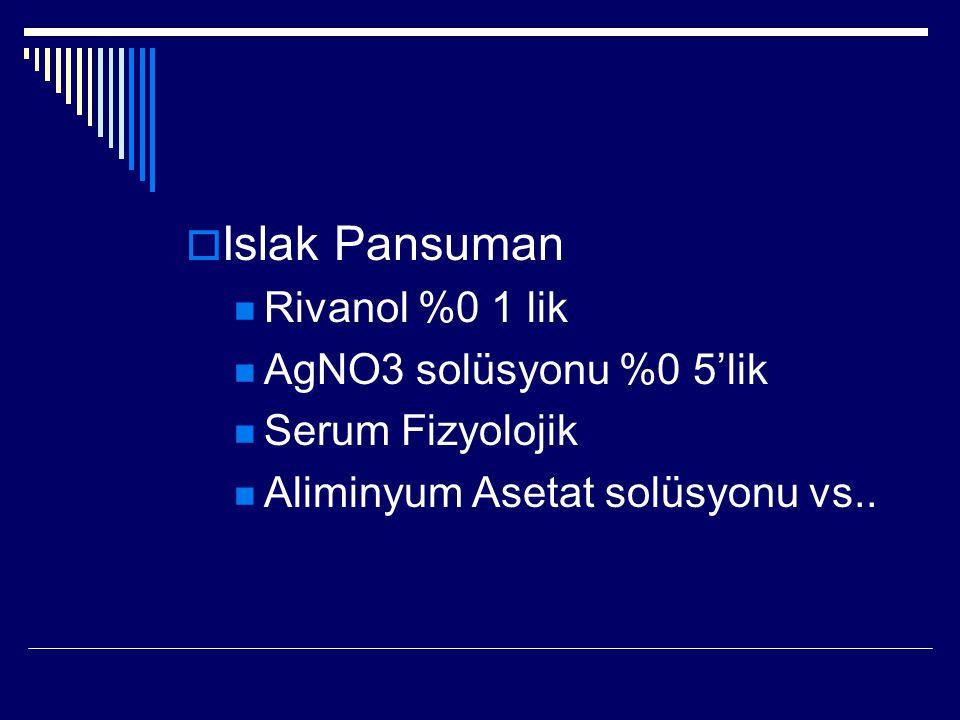 Islak Pansuman Rivanol %0 1 lik AgNO3 solüsyonu %0 5'lik