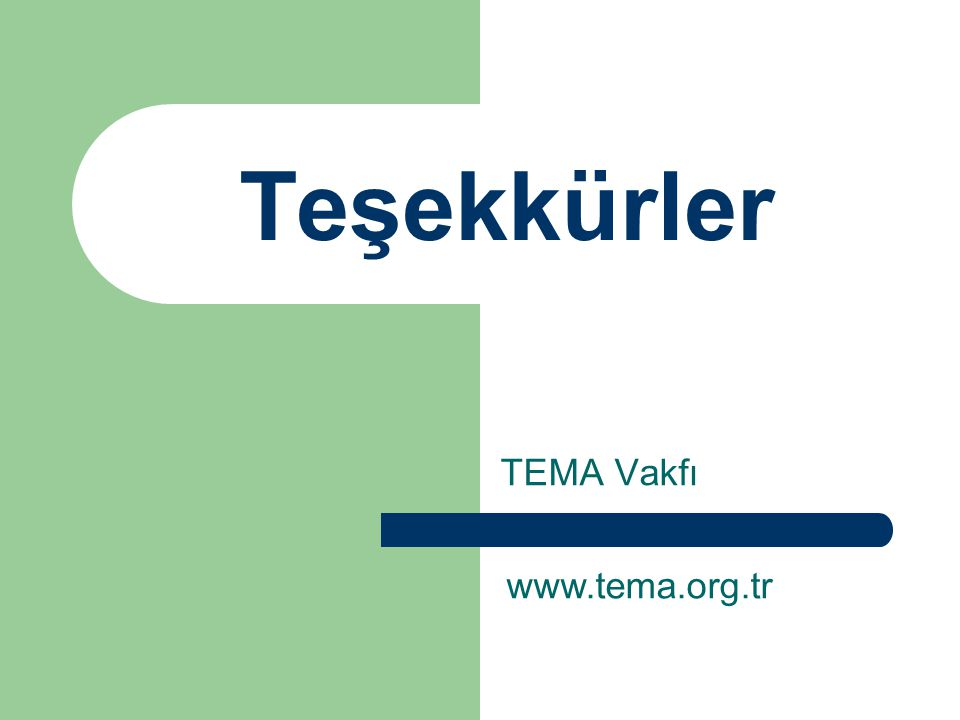 Teşekkürler TEMA Vakfı www.tema.org.tr
