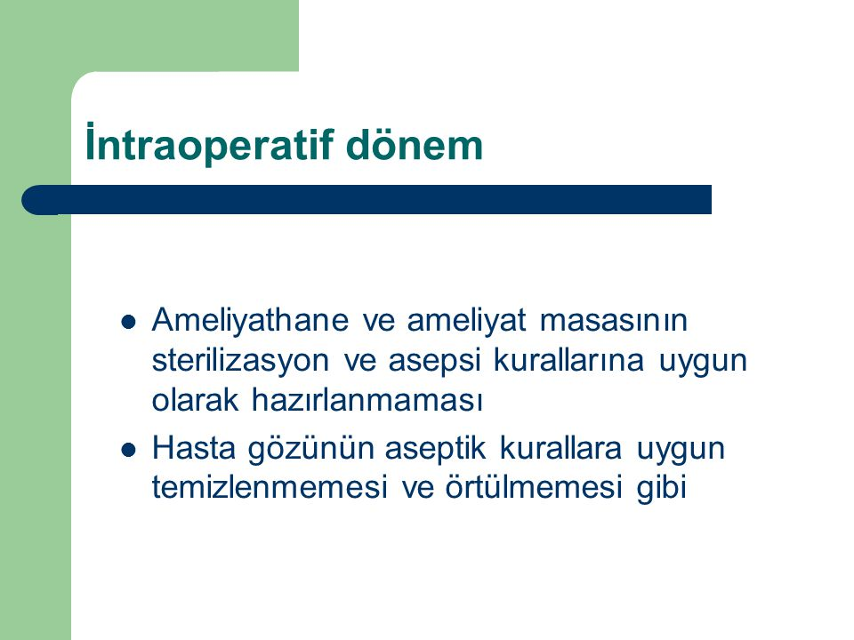 İntraoperatif dönem Ameliyathane ve ameliyat masasının sterilizasyon ve asepsi kurallarına uygun olarak hazırlanmaması.