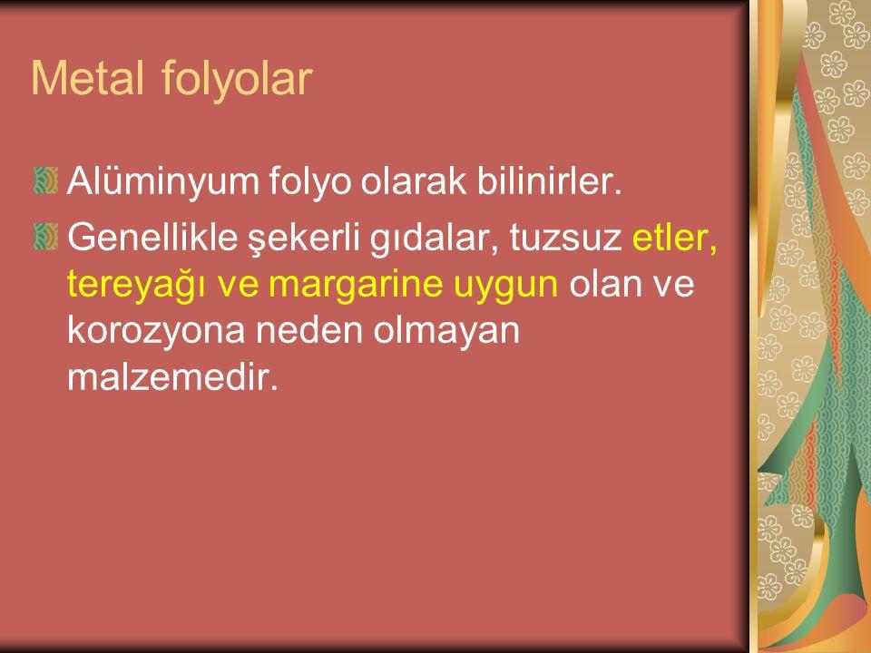 Metal folyolar Alüminyum folyo olarak bilinirler.