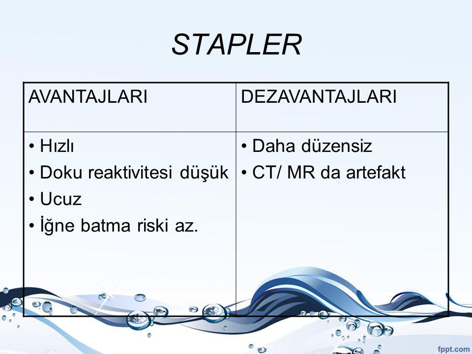 STAPLER AVANTAJLARI DEZAVANTAJLARI Hızlı Doku reaktivitesi düşük Ucuz