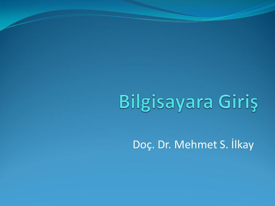 Bilgisayara Giriş Doç. Dr. Mehmet S. İlkay