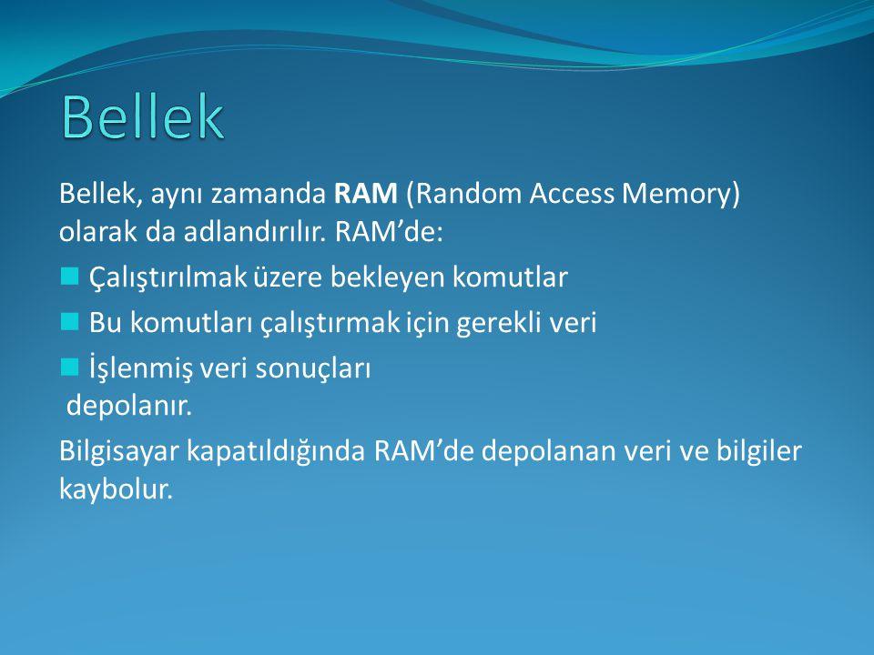 Bellek Bellek, aynı zamanda RAM (Random Access Memory) olarak da adlandırılır. RAM'de: Çalıştırılmak üzere bekleyen komutlar.