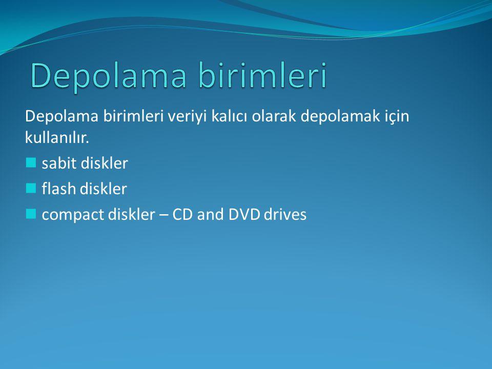 Depolama birimleri Depolama birimleri veriyi kalıcı olarak depolamak için kullanılır. sabit diskler.