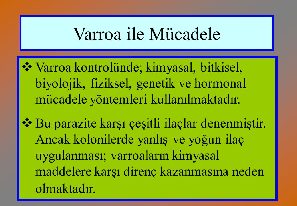 Varroa ile Mücadele Varroa kontrolünde; kimyasal, bitkisel, biyolojik, fiziksel, genetik ve hormonal mücadele yöntemleri kullanılmaktadır.