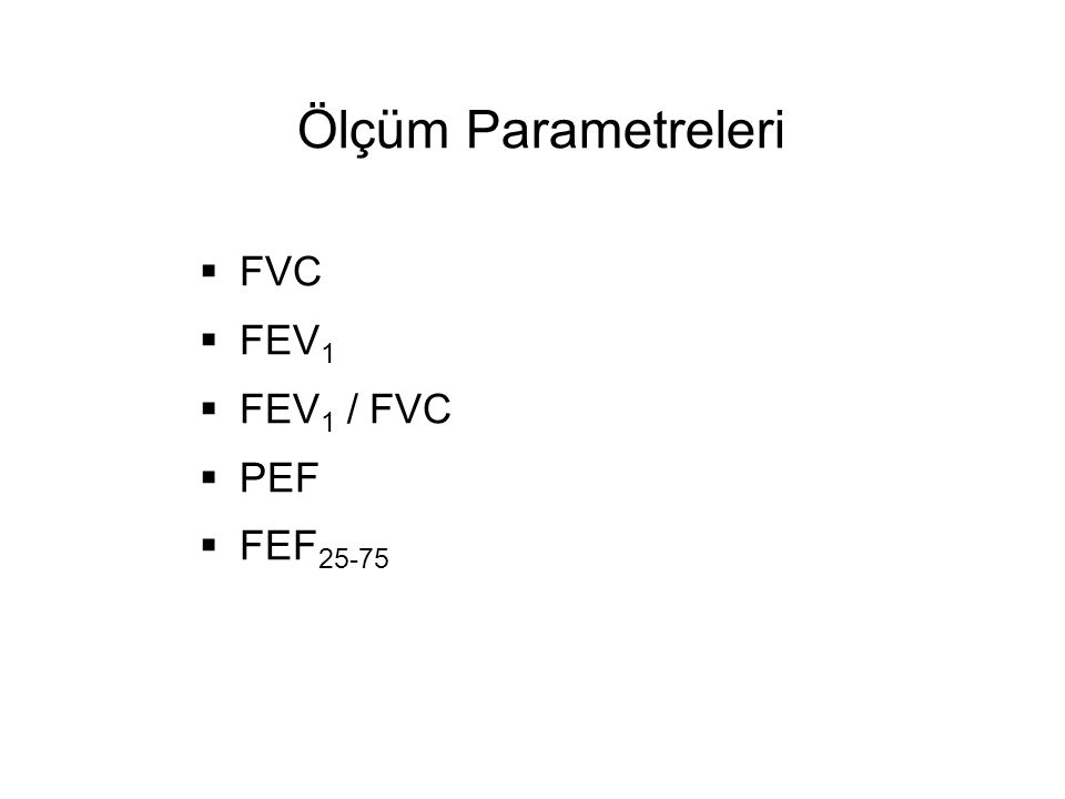 Ölçüm Parametreleri FVC FEV1 FEV1 / FVC PEF FEF25-75