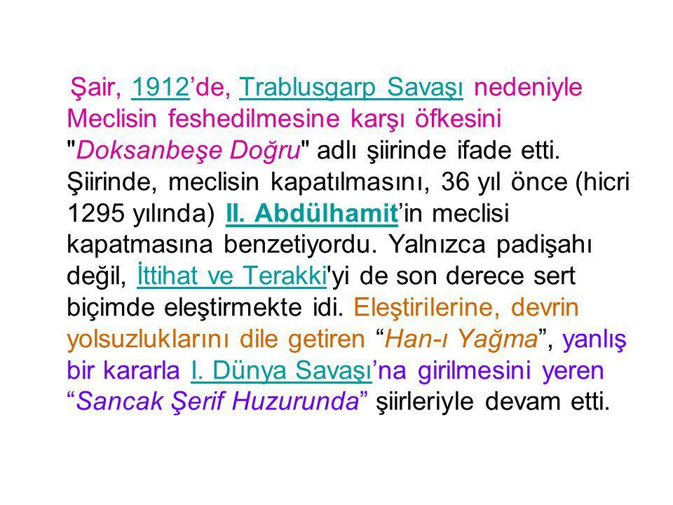 Şair, 1912'de, Trablusgarp Savaşı nedeniyle Meclisin feshedilmesine karşı öfkesini Doksanbeşe Doğru adlı şiirinde ifade etti.