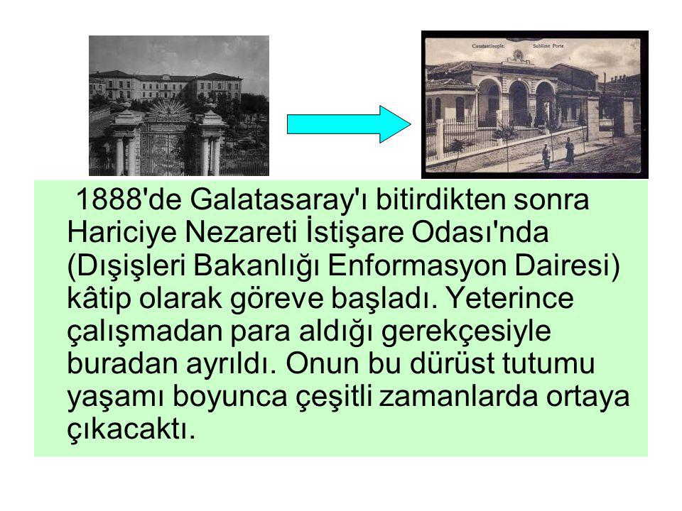 1888 de Galatasaray ı bitirdikten sonra Hariciye Nezareti İstişare Odası nda (Dışişleri Bakanlığı Enformasyon Dairesi) kâtip olarak göreve başladı.