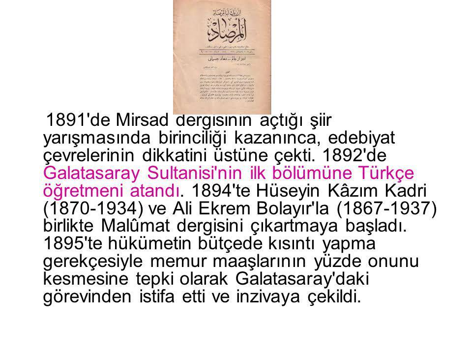 1891 de Mirsad dergisinin açtığı şiir yarışmasında birinciliği kazanınca, edebiyat çevrelerinin dikkatini üstüne çekti.