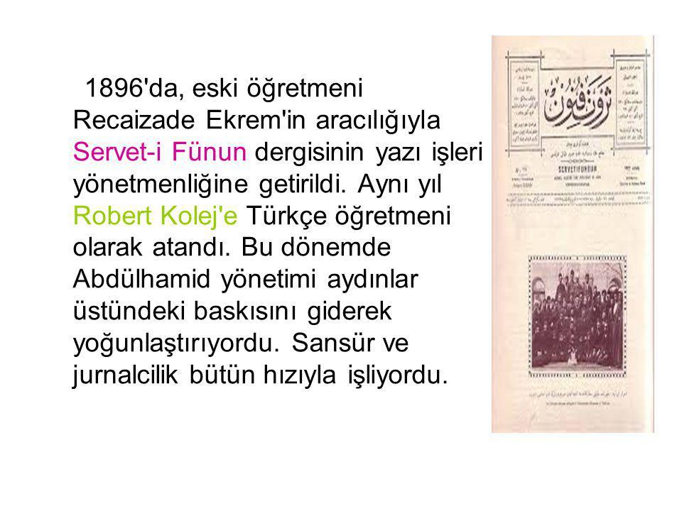 1896 da, eski öğretmeni Recaizade Ekrem in aracılığıyla Servet-i Fünun dergisinin yazı işleri yönetmenliğine getirildi.