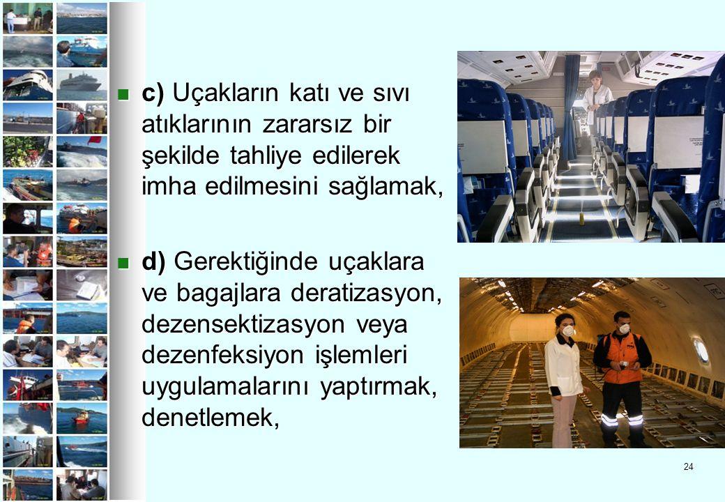c) Uçakların katı ve sıvı atıklarının zararsız bir şekilde tahliye edilerek imha edilmesini sağlamak,