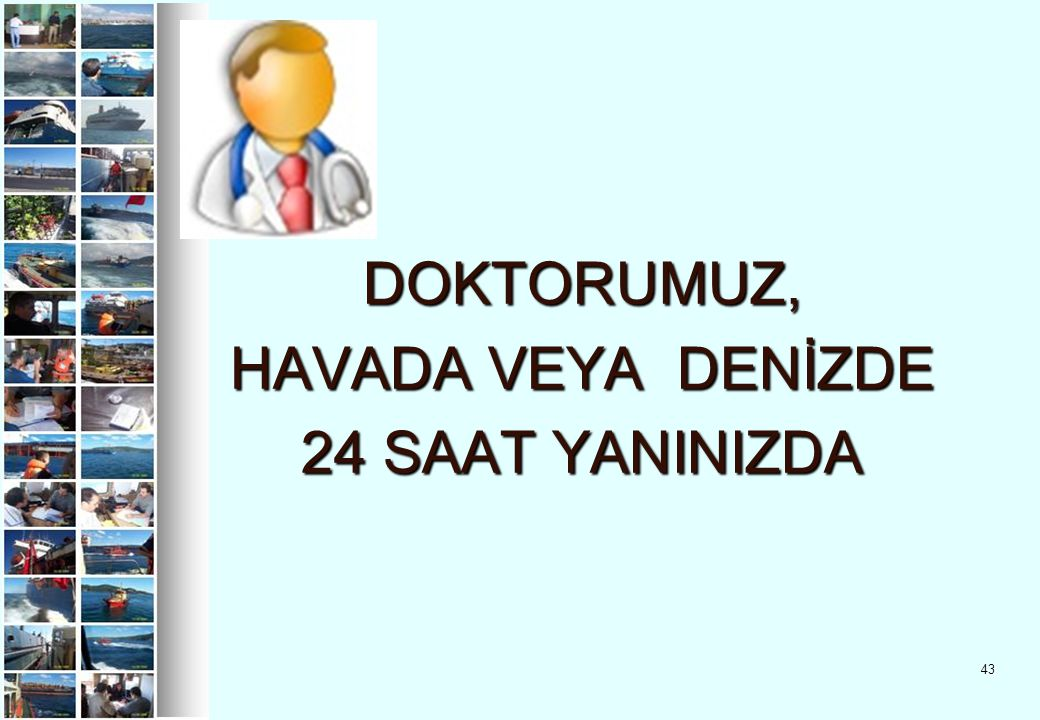 DOKTORUMUZ, HAVADA VEYA DENİZDE 24 SAAT YANINIZDA
