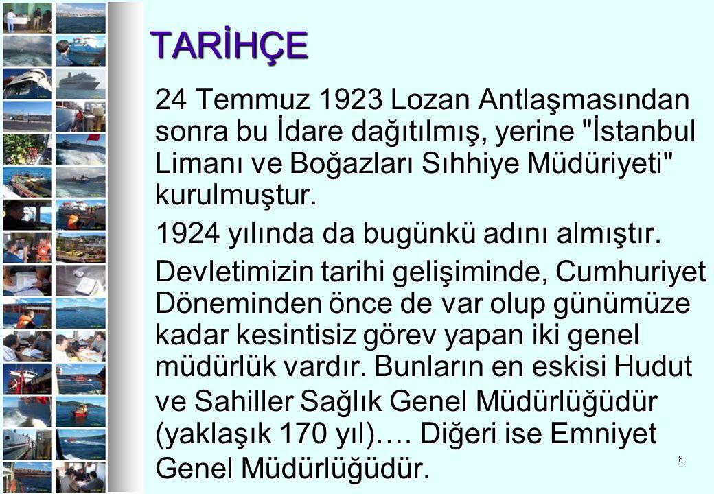 TARİHÇE 24 Temmuz 1923 Lozan Antlaşmasından sonra bu İdare dağıtılmış, yerine İstanbul Limanı ve Boğazları Sıhhiye Müdüriyeti kurulmuştur.