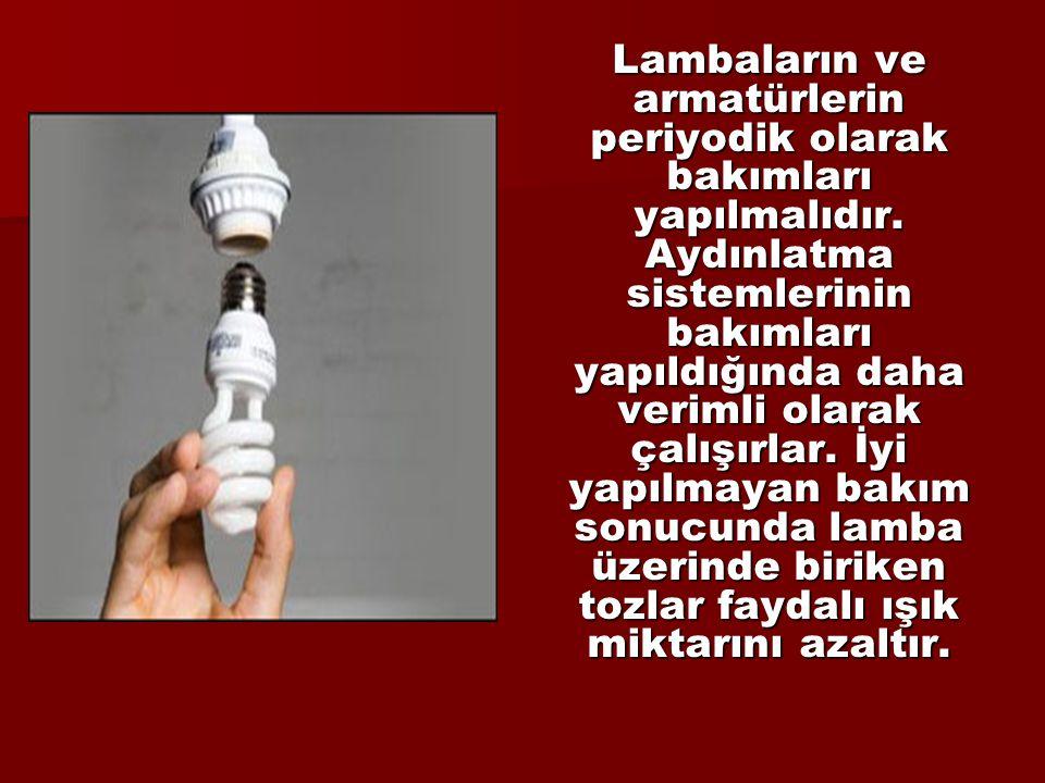 Lambaların ve armatürlerin periyodik olarak bakımları yapılmalıdır
