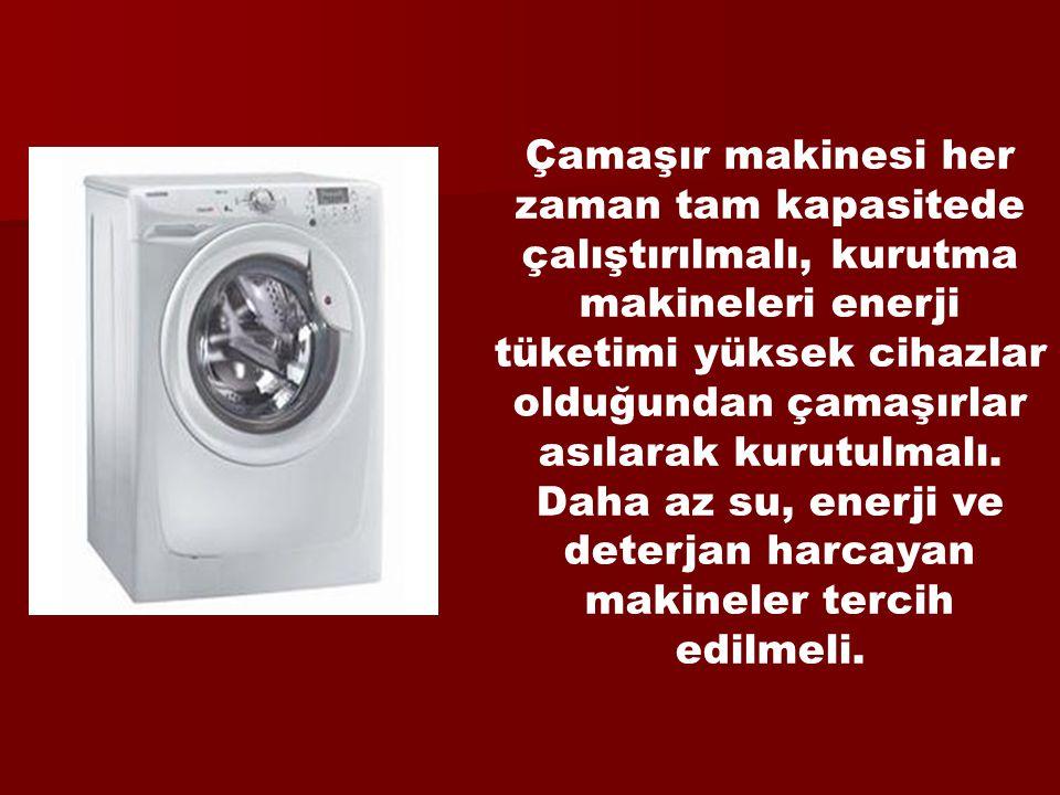 Çamaşır makinesi her zaman tam kapasitede çalıştırılmalı, kurutma makineleri enerji tüketimi yüksek cihazlar olduğundan çamaşırlar asılarak kurutulmalı.