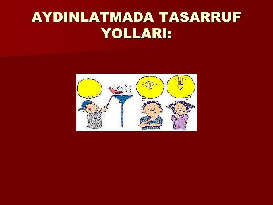 AYDINLATMADA TASARRUF YOLLARI: