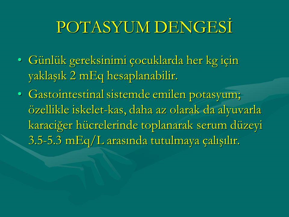 POTASYUM DENGESİ Günlük gereksinimi çocuklarda her kg için yaklaşık 2 mEq hesaplanabilir.