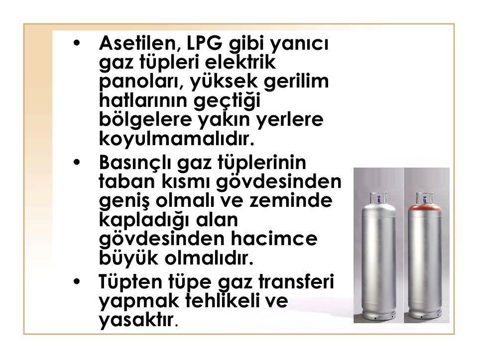 Asetilen, LPG gibi yanıcı gaz tüpleri elektrik panoları, yüksek gerilim hatlarının geçtiği bölgelere yakın yerlere koyulmamalıdır.