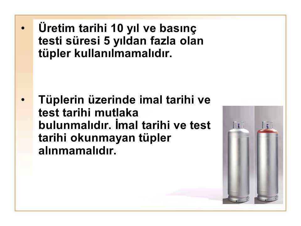 Üretim tarihi 10 yıl ve basınç testi süresi 5 yıldan fazla olan tüpler kullanılmamalıdır.
