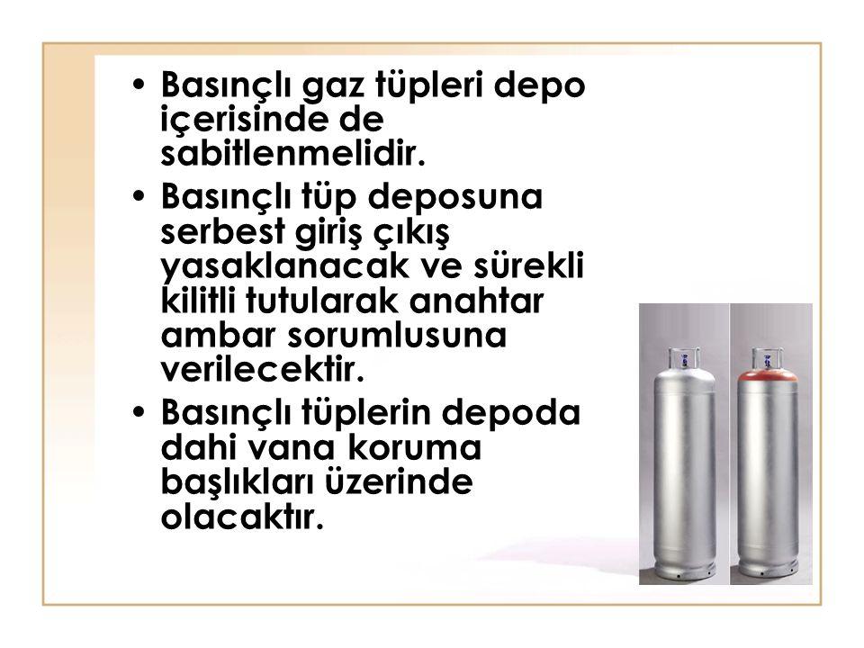 Basınçlı gaz tüpleri depo içerisinde de sabitlenmelidir.