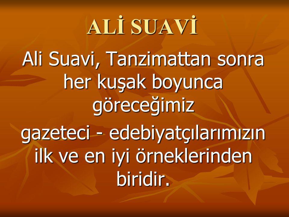 ALİ SUAVİ Ali Suavi, Tanzimattan sonra her kuşak boyunca göreceğimiz