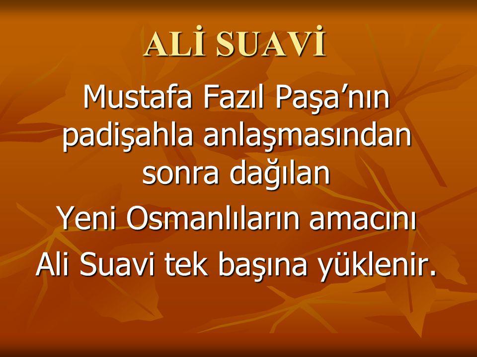 ALİ SUAVİ Mustafa Fazıl Paşa'nın padişahla anlaşmasından sonra dağılan