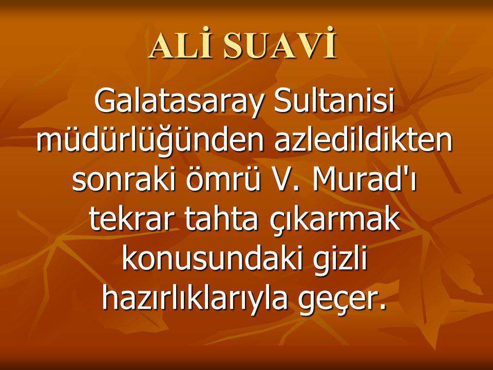 ALİ SUAVİ Galatasaray Sultanisi müdürlüğünden azledildikten sonraki ömrü V.