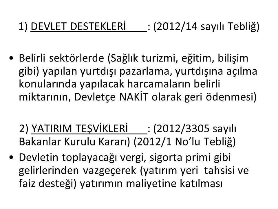 1) DEVLET DESTEKLERİ : (2012/14 sayılı Tebliğ)