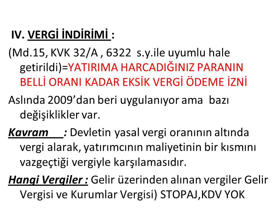 IV. VERGİ İNDİRİMİ : (Md. 15, KVK 32/A , 6322 s. y