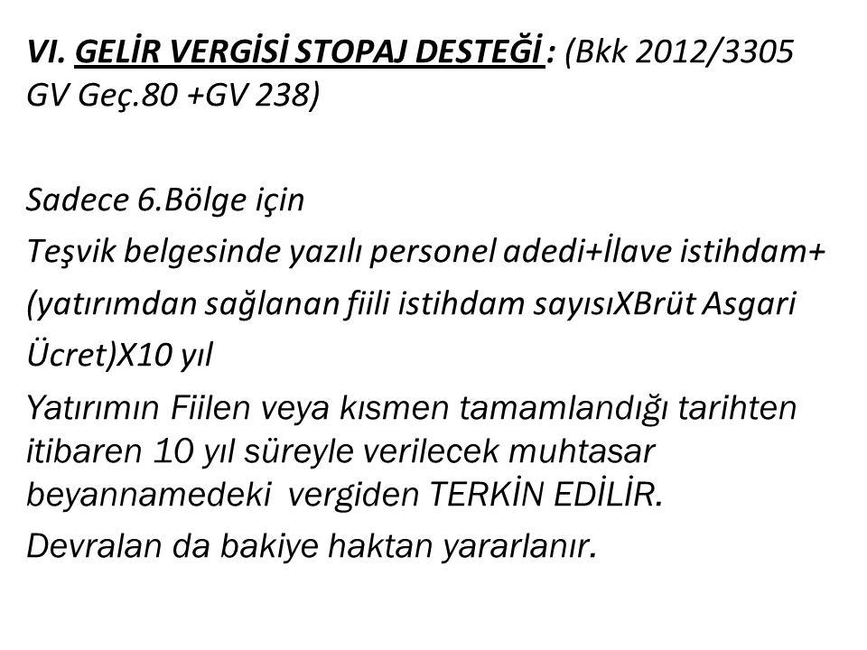 VI. GELİR VERGİSİ STOPAJ DESTEĞİ : (Bkk 2012/3305 GV Geç