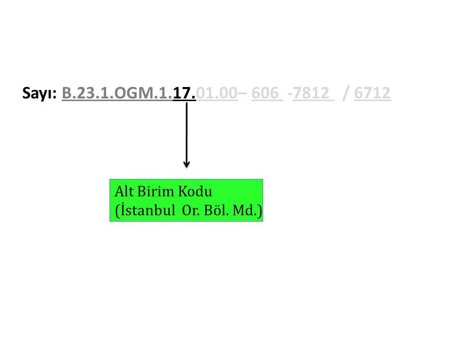 Sayı: B.23.1.OGM.1.17.01.00– 606 -7812 / 6712 Alt Birim Kodu